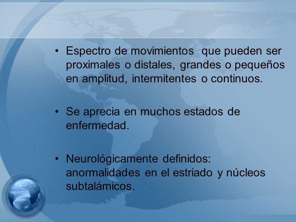 Espectro de movimientos que pueden ser proximales o distales, grandes o pequeños en amplitud, intermitentes o continuos.