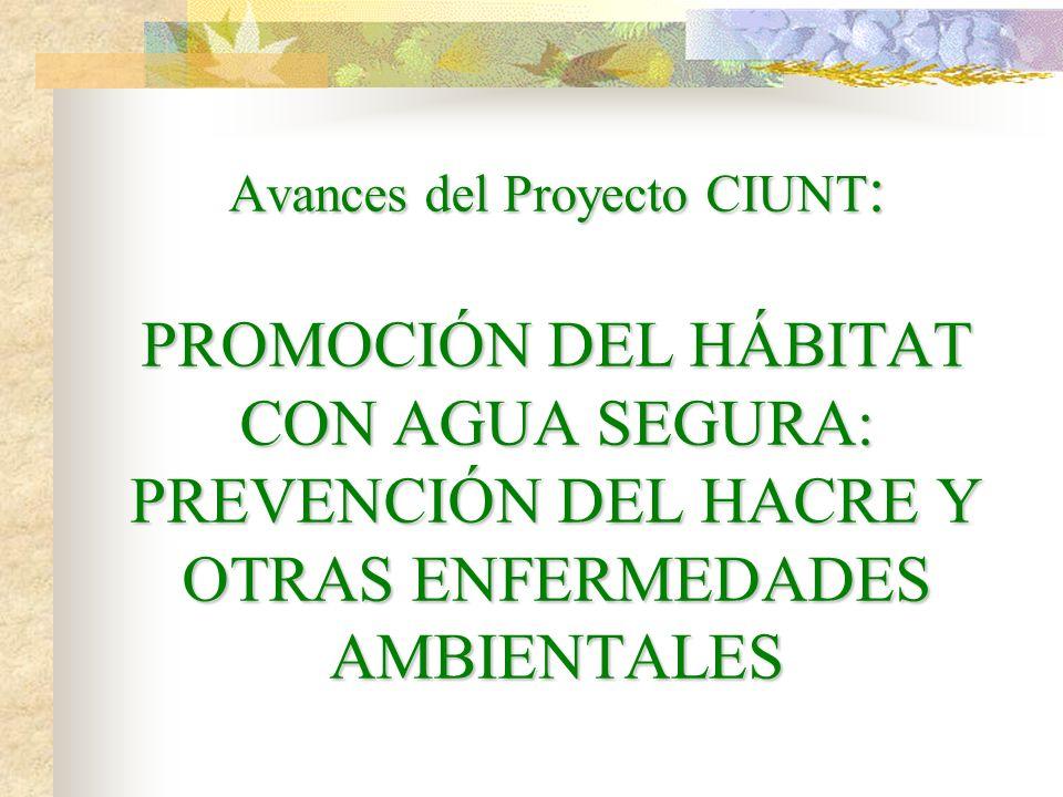 Avances del Proyecto CIUNT: PROMOCIÓN DEL HÁBITAT CON AGUA SEGURA: PREVENCIÓN DEL HACRE Y OTRAS ENFERMEDADES AMBIENTALES