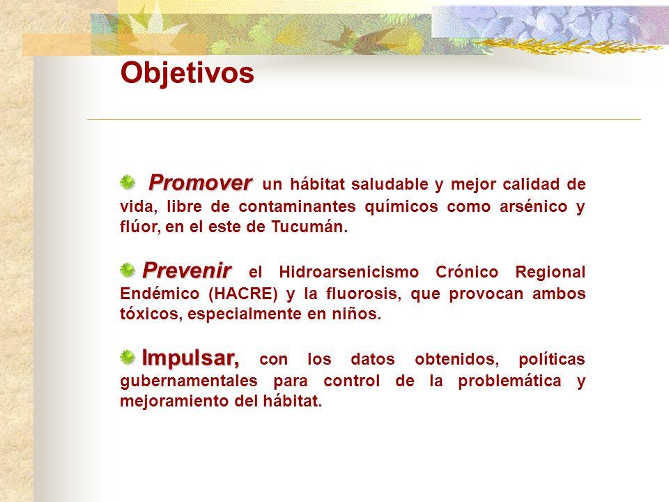 Objetivos Promover un hábitat saludable y mejor calidad de vida, libre de contaminantes químicos como arsénico y flúor, en el este de Tucumán.