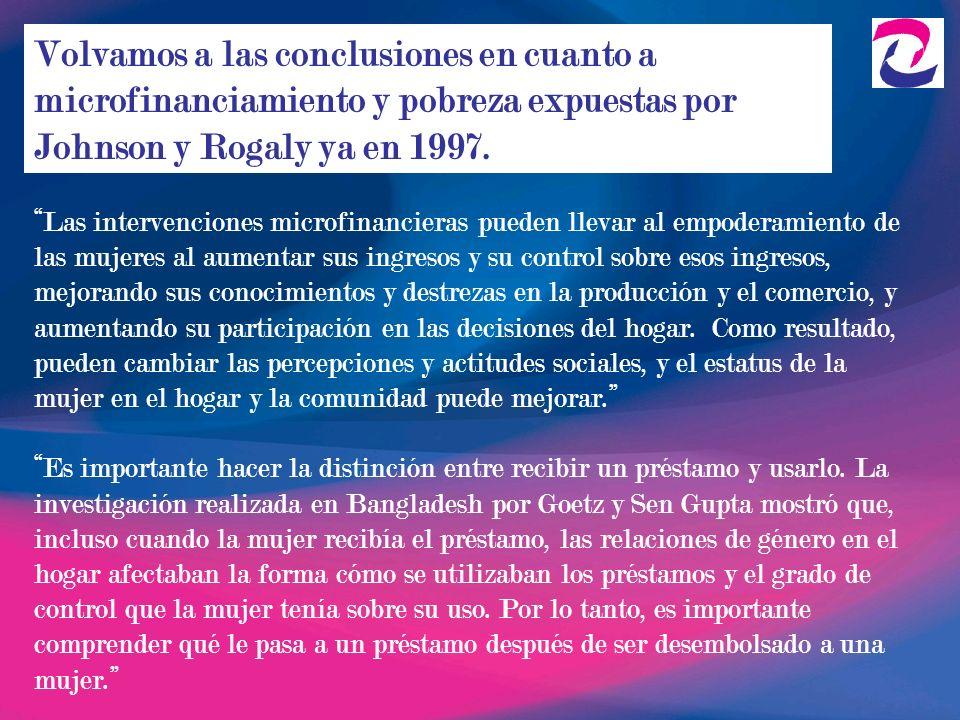 Volvamos a las conclusiones en cuanto a microfinanciamiento y pobreza expuestas por Johnson y Rogaly ya en 1997.