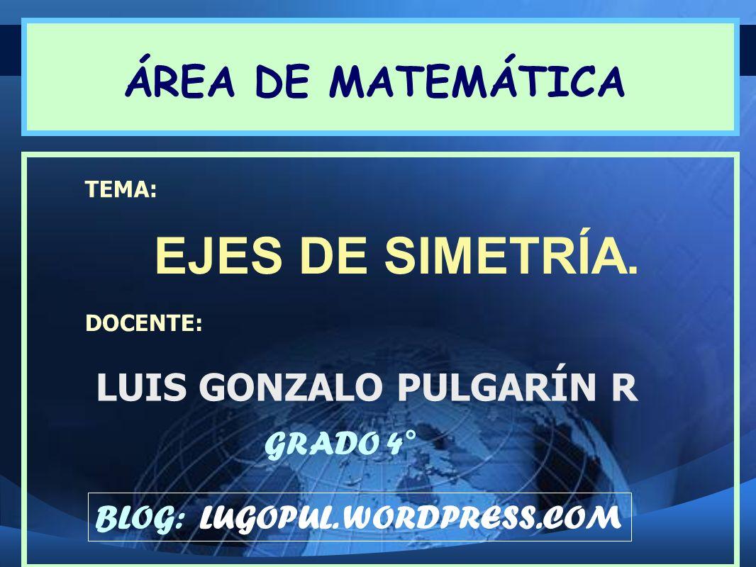 EJES DE SIMETRÍA. ÁREA DE MATEMÁTICA LUIS GONZALO PULGARÍN R GRADO 4°