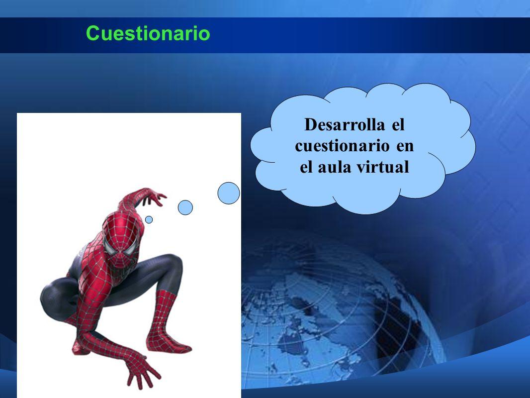 Desarrolla el cuestionario en el aula virtual