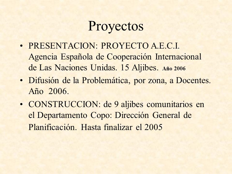 Proyectos PRESENTACION: PROYECTO A.E.C.I. Agencia Española de Cooperación Internacional de Las Naciones Unidas. 15 Aljibes. Año 2006.