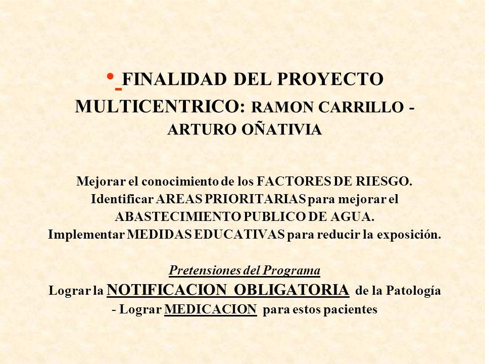 FINALIDAD DEL PROYECTO MULTICENTRICO: RAMON CARRILLO -ARTURO OÑATIVIA Mejorar el conocimiento de los FACTORES DE RIESGO.