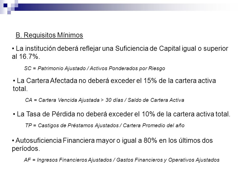 B. Requisitos Mínimos La institución deberá reflejar una Suficiencia de Capital igual o superior al 16.7%.