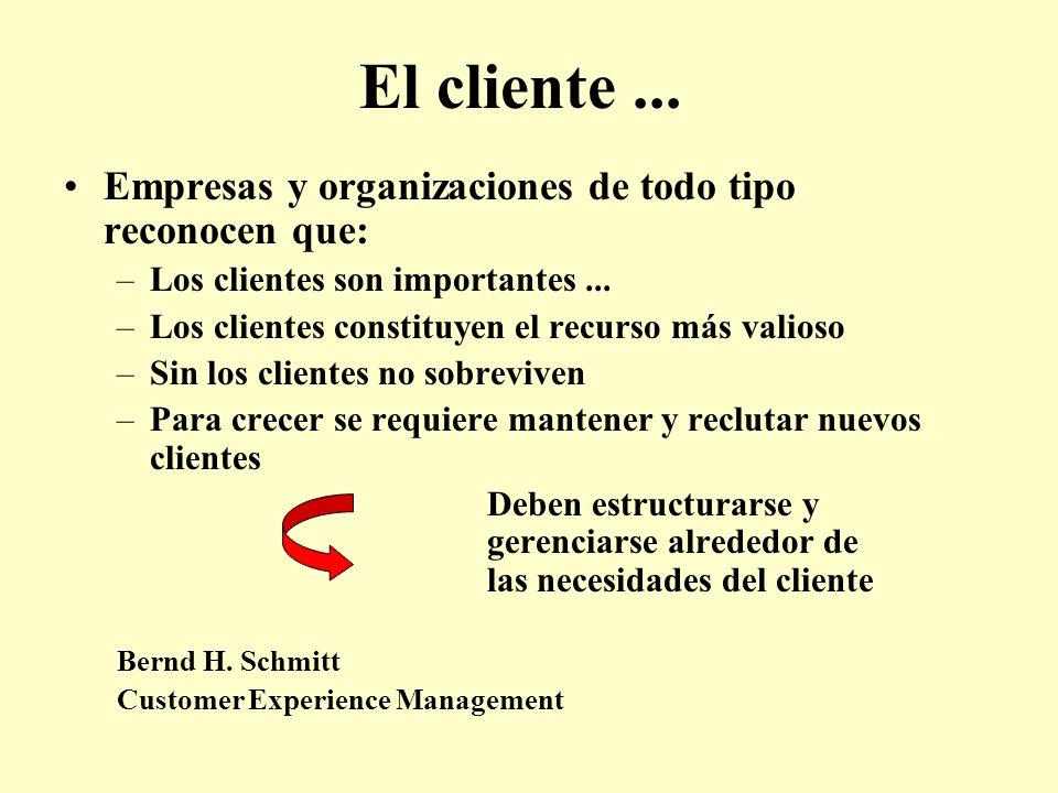 El cliente ... Empresas y organizaciones de todo tipo reconocen que: