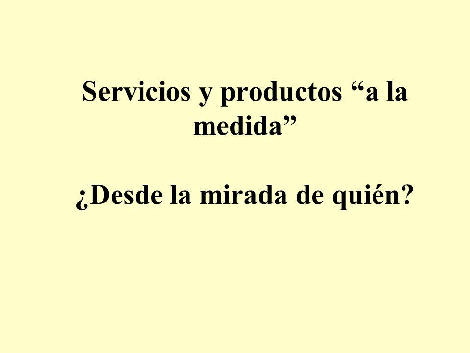 Servicios y productos a la medida ¿Desde la mirada de quién