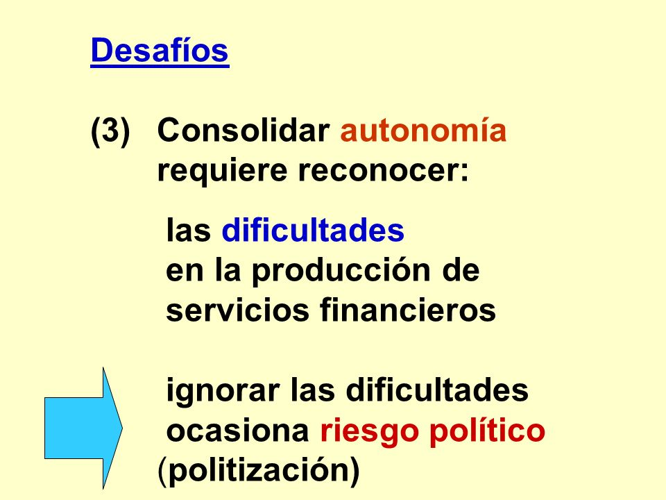 Desafíos(3) Consolidar autonomía. requiere reconocer: las dificultades. en la producción de. servicios financieros.