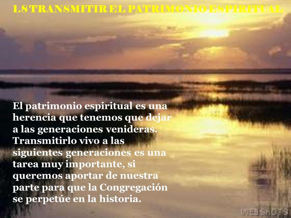 1.8 TRANSMITIR EL PATRIMONIO ESPIRITUAL