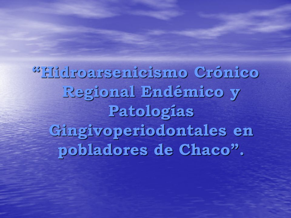 Hidroarsenicismo Crónico Regional Endémico y Patologías Gingivoperiodontales en pobladores de Chaco .