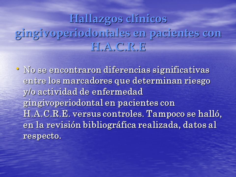 Hallazgos clínicos gingivoperiodontales en pacientes con H.A.C.R.E