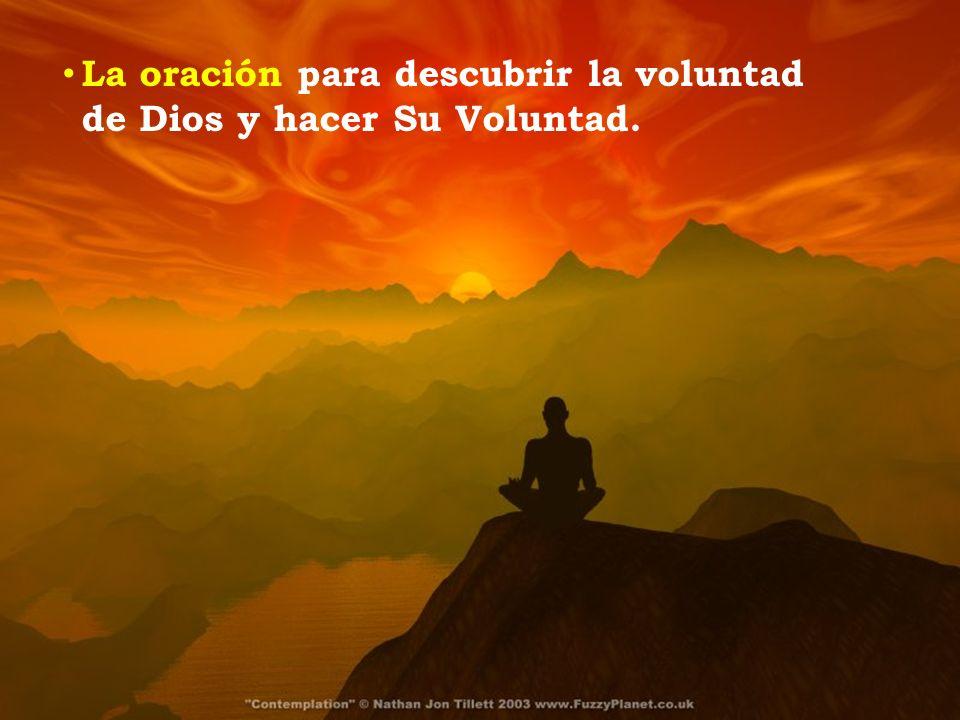 La oración para descubrir la voluntad de Dios y hacer Su Voluntad.