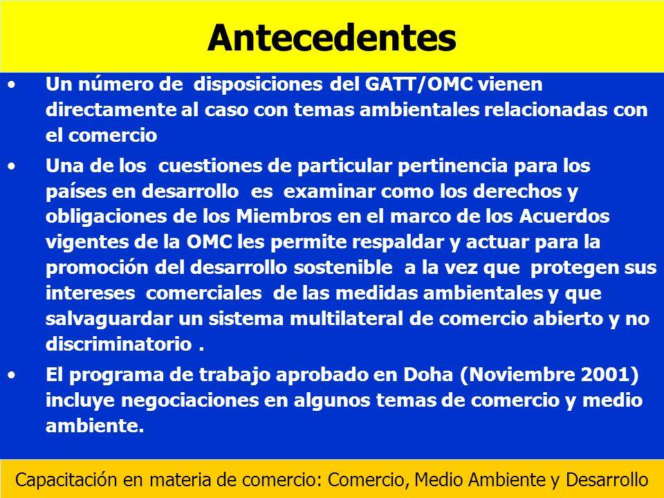 Antecedentes Un número de disposiciones del GATT/OMC vienen directamente al caso con temas ambientales relacionadas con el comercio.