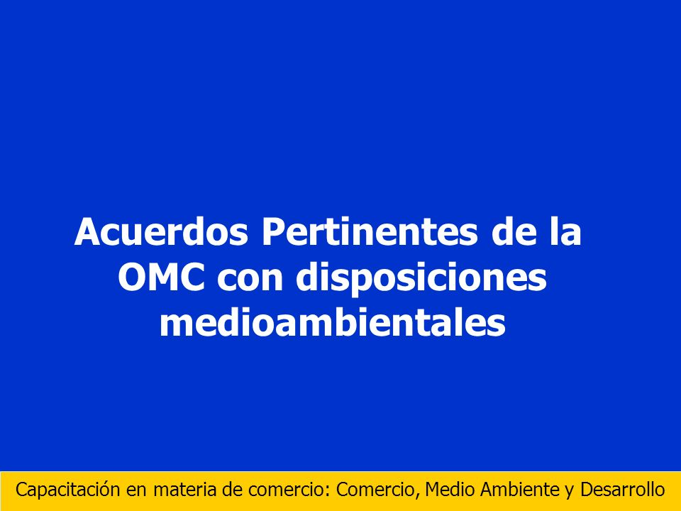 Acuerdos Pertinentes de la OMC con disposiciones medioambientales