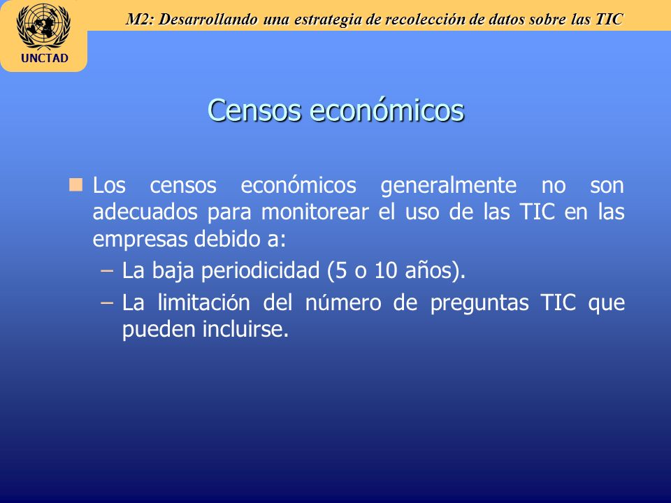 Censos económicosLos censos económicos generalmente no son adecuados para monitorear el uso de las TIC en las empresas debido a: