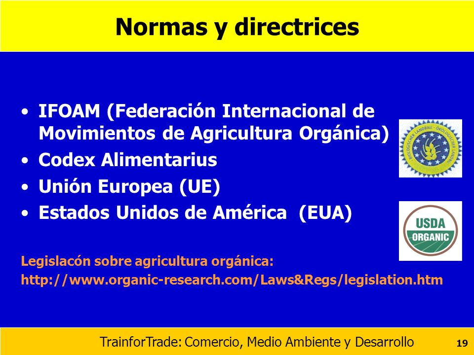 Normas y directricesIFOAM (Federación Internacional de Movimientos de Agricultura Orgánica) Codex Alimentarius.