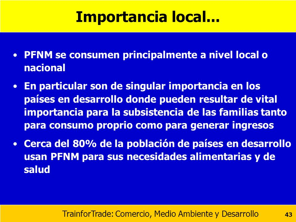 Importancia local... PFNM se consumen principalmente a nivel local o nacional.