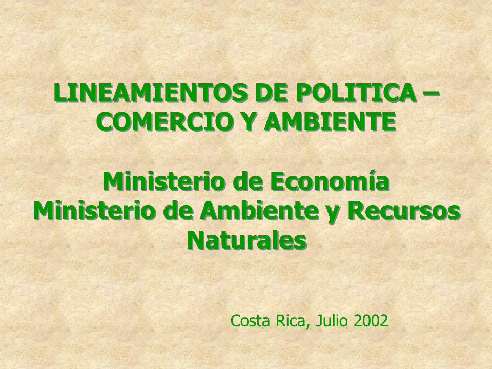 LINEAMIENTOS DE POLITICA – COMERCIO Y AMBIENTE Ministerio de Economía Ministerio de Ambiente y Recursos Naturales