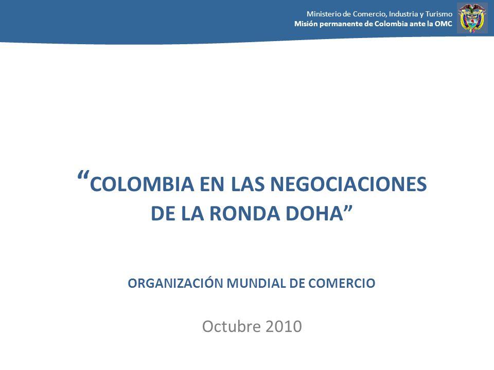 COLOMBIA EN LAS NEGOCIACIONES DE LA RONDA DOHA ORGANIZACIÓN MUNDIAL DE COMERCIO Octubre 2010