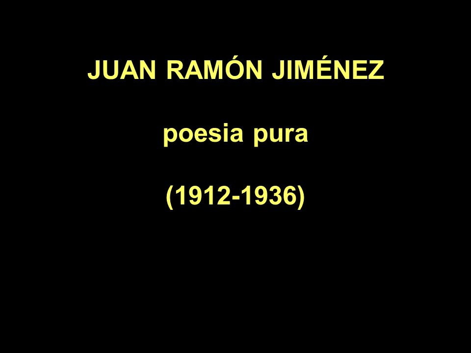 JUAN RAMÓN JIMÉNEZ poesia pura (1912-1936)