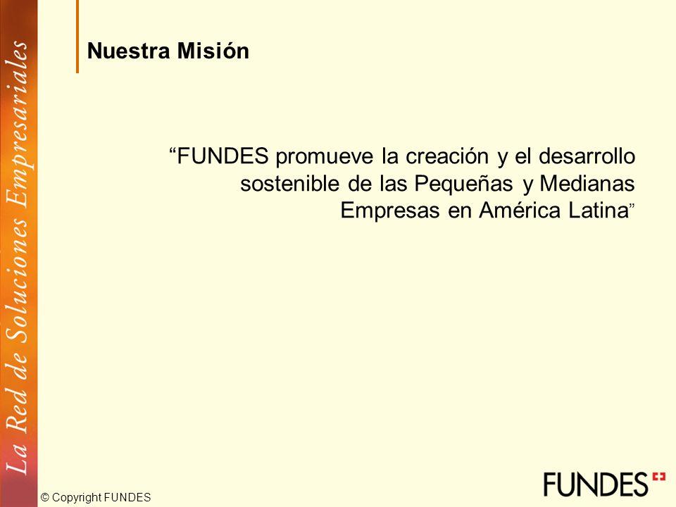 Nuestra Misión FUNDES promueve la creación y el desarrollo sostenible de las Pequeñas y Medianas Empresas en América Latina