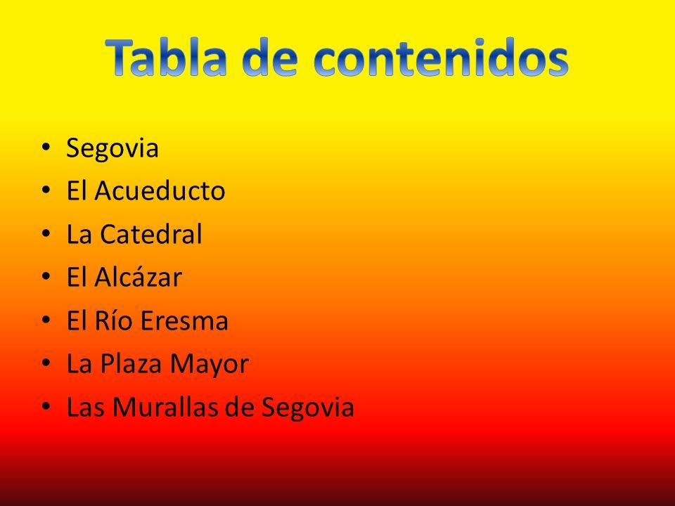 Tabla de contenidos Segovia El Acueducto La Catedral El Alcázar