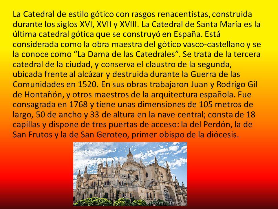 La Catedral de estilo gótico con rasgos renacentistas, construida durante los siglos XVI, XVII y XVIII.