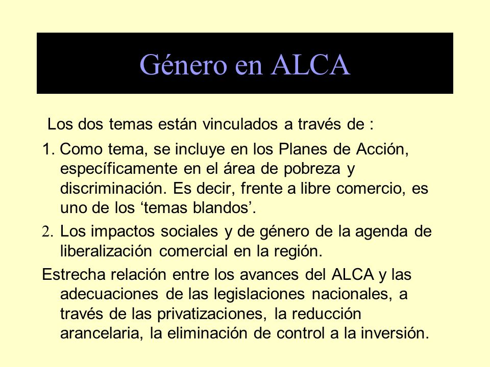 Género en ALCA Los dos temas están vinculados a través de :