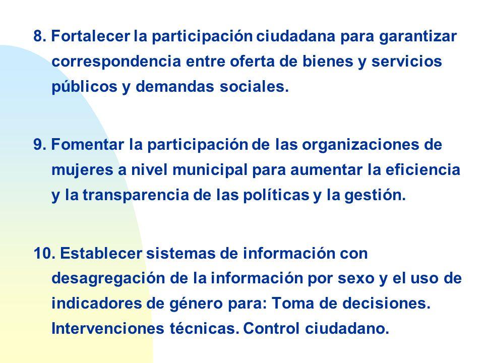 8. Fortalecer la participación ciudadana para garantizar correspondencia entre oferta de bienes y servicios públicos y demandas sociales.