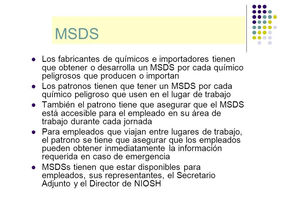 MSDS Los fabricantes de químicos e importadores tienen que obtener o desarrolla un MSDS por cada químico peligrosos que producen o importan.