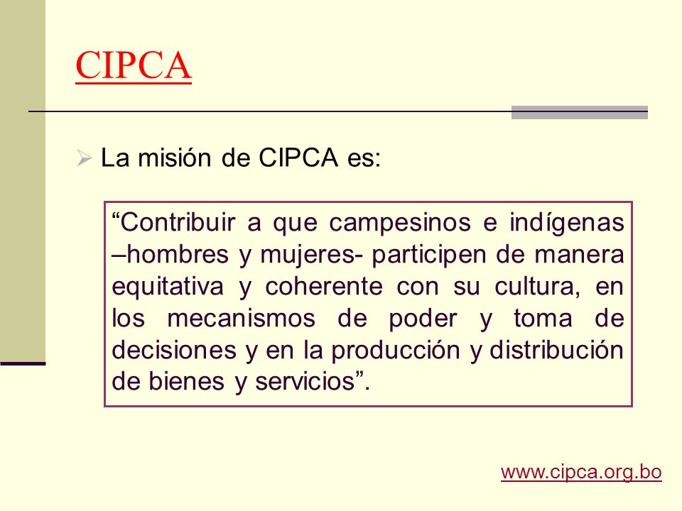 CIPCA La misión de CIPCA es: