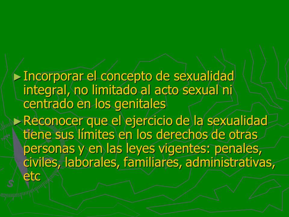Incorporar el concepto de sexualidad integral, no limitado al acto sexual ni centrado en los genitales