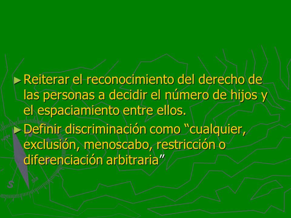 Reiterar el reconocimiento del derecho de las personas a decidir el número de hijos y el espaciamiento entre ellos.