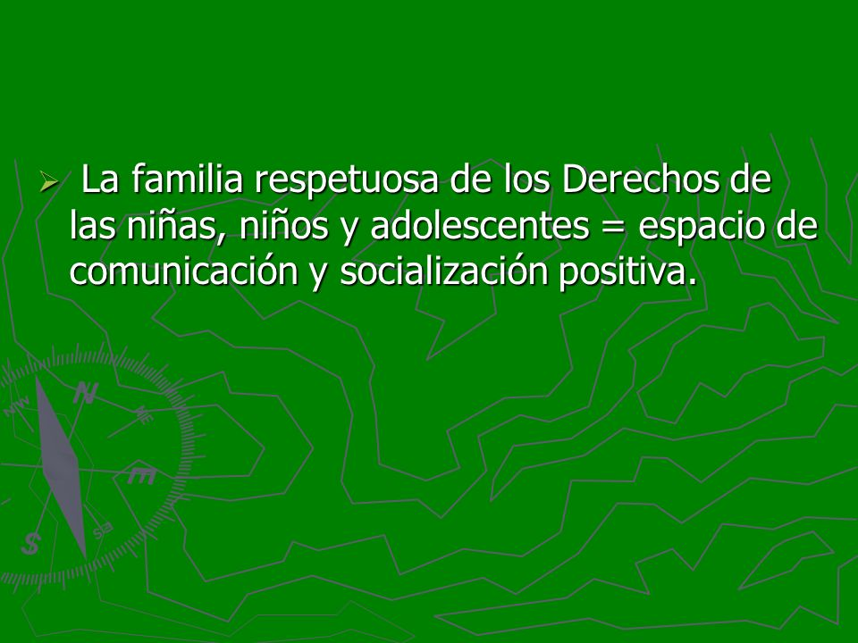 La familia respetuosa de los Derechos de las niñas, niños y adolescentes = espacio de comunicación y socialización positiva.