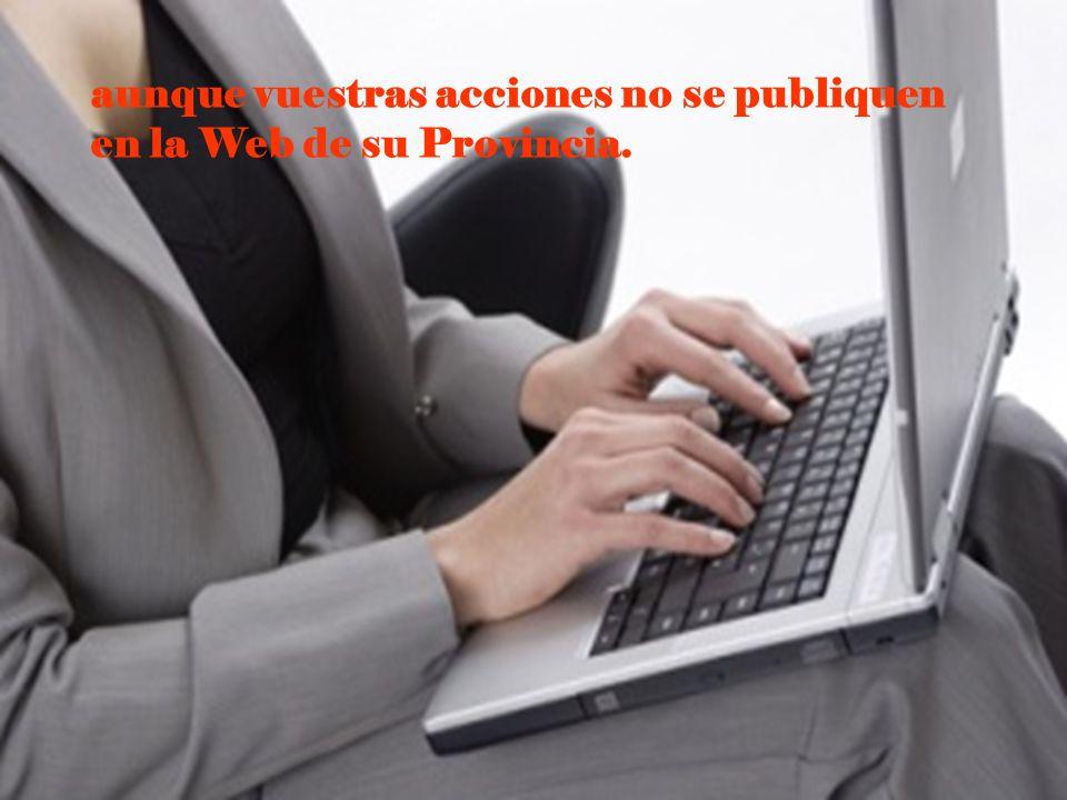 aunque vuestras acciones no se publiquen en la Web de su Provincia.