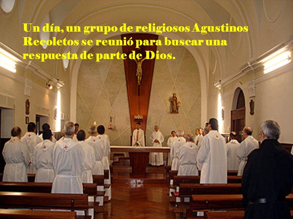 Un día, un grupo de religiosos Agustinos Recoletos se reunió para buscar una respuesta de parte de Dios.