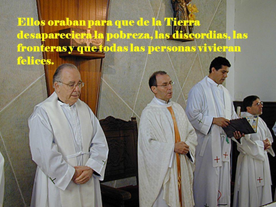 Ellos oraban para que de la Tierra desapareciera la pobreza, las discordias, las fronteras y que todas las personas vivieran felices.