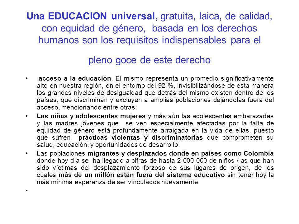 Una EDUCACION universal, gratuita, laica, de calidad, con equidad de género, basada en los derechos humanos son los requisitos indispensables para el pleno goce de este derecho