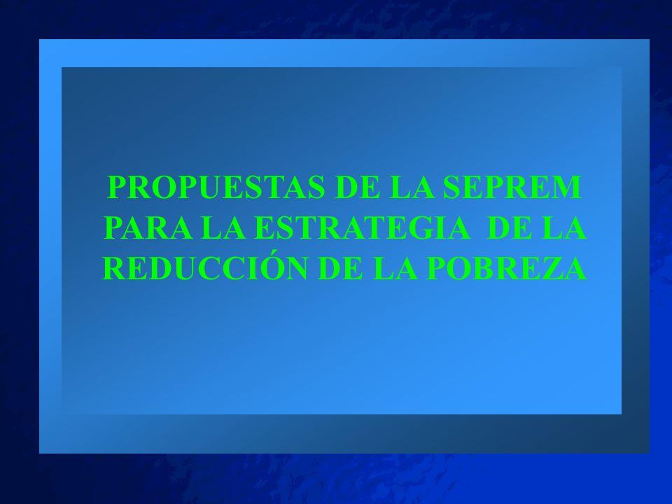 PROPUESTAS DE LA SEPREM PARA LA ESTRATEGIA DE LA REDUCCIÓN DE LA POBREZA