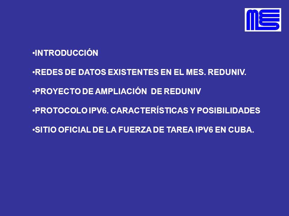 INTRODUCCIÓN REDES DE DATOS EXISTENTES EN EL MES. REDUNIV. PROYECTO DE AMPLIACIÓN DE REDUNIV. PROTOCOLO IPV6. CARACTERÍSTICAS Y POSIBILIDADES.