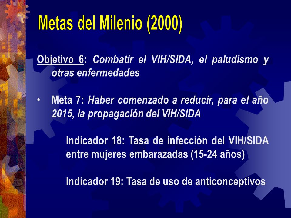 Metas del Milenio (2000) Objetivo 6: Combatir el VIH/SIDA, el paludismo y otras enfermedades.