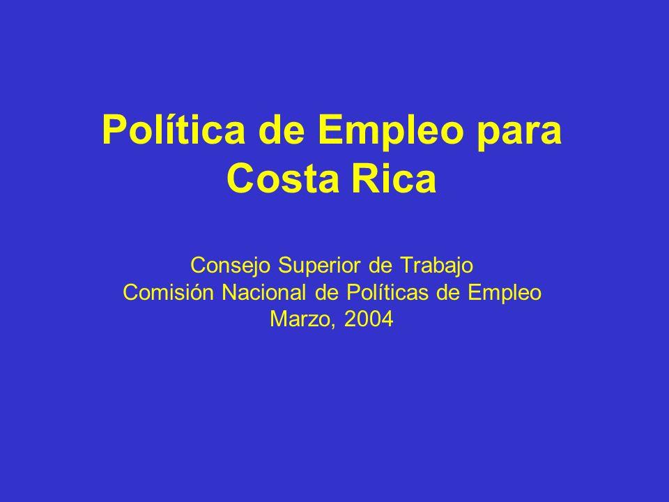 Política de Empleo para Costa Rica Consejo Superior de Trabajo Comisión Nacional de Políticas de Empleo Marzo, 2004