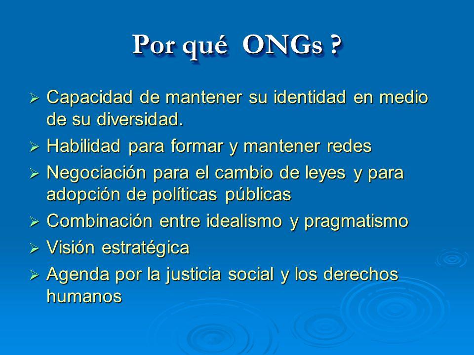 Por qué ONGs Capacidad de mantener su identidad en medio de su diversidad. Habilidad para formar y mantener redes.
