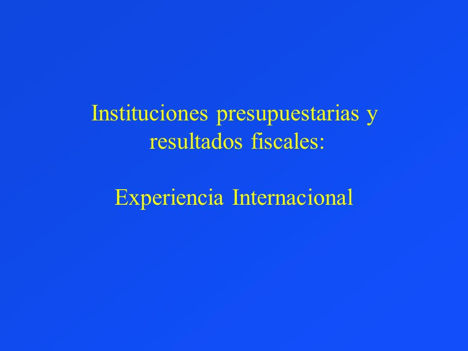 Instituciones presupuestarias y resultados fiscales: Experiencia Internacional