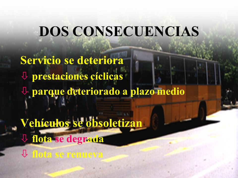 DOS CONSECUENCIAS Servicio se deteriora Vehículos se obsoletizan