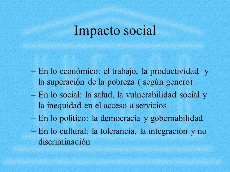 Impacto social En lo económico: el trabajo, la productividad y la superación de la pobreza ( según genero)
