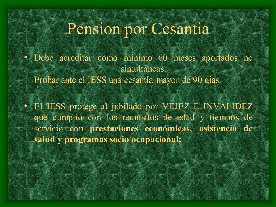 Pension por Cesantia Debe acreditar como mínimo 60 meses aportados no simultáneas. Probar ante el IESS una cesantía mayor de 90 días.