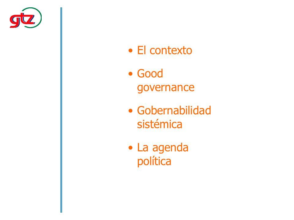 El contexto Good governance Gobernabilidad sistémica La agenda política