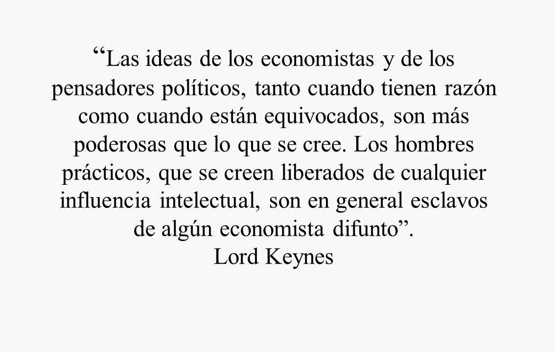 Las ideas de los economistas y de los pensadores políticos, tanto cuando tienen razón como cuando están equivocados, son más poderosas que lo que se cree.