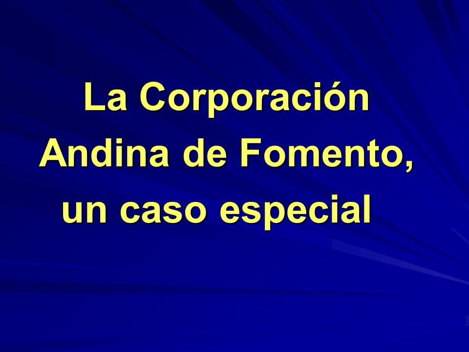 La Corporación Andina de Fomento, un caso especial